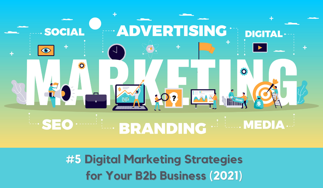 5 Digital Marketing Strategies For Your B2b Business (2021)