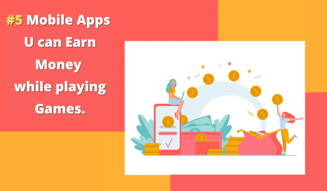 5 Mobile apps to earn money while playing games.