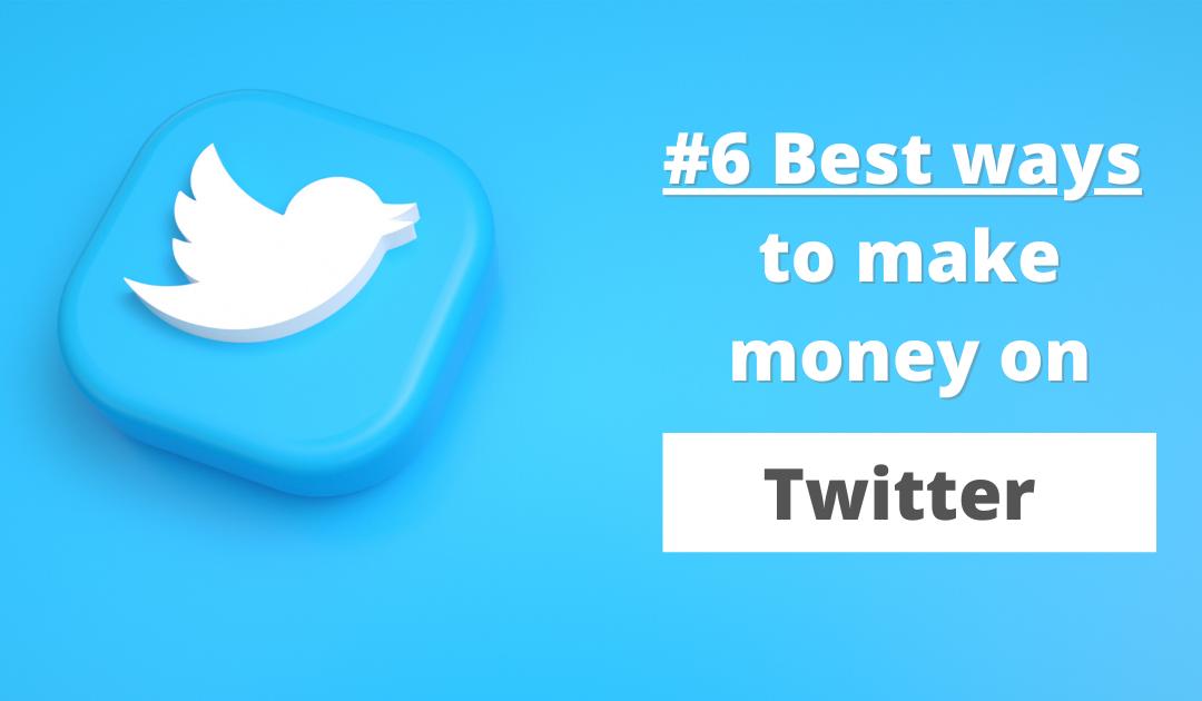 6 Best ways to make money on Twitter