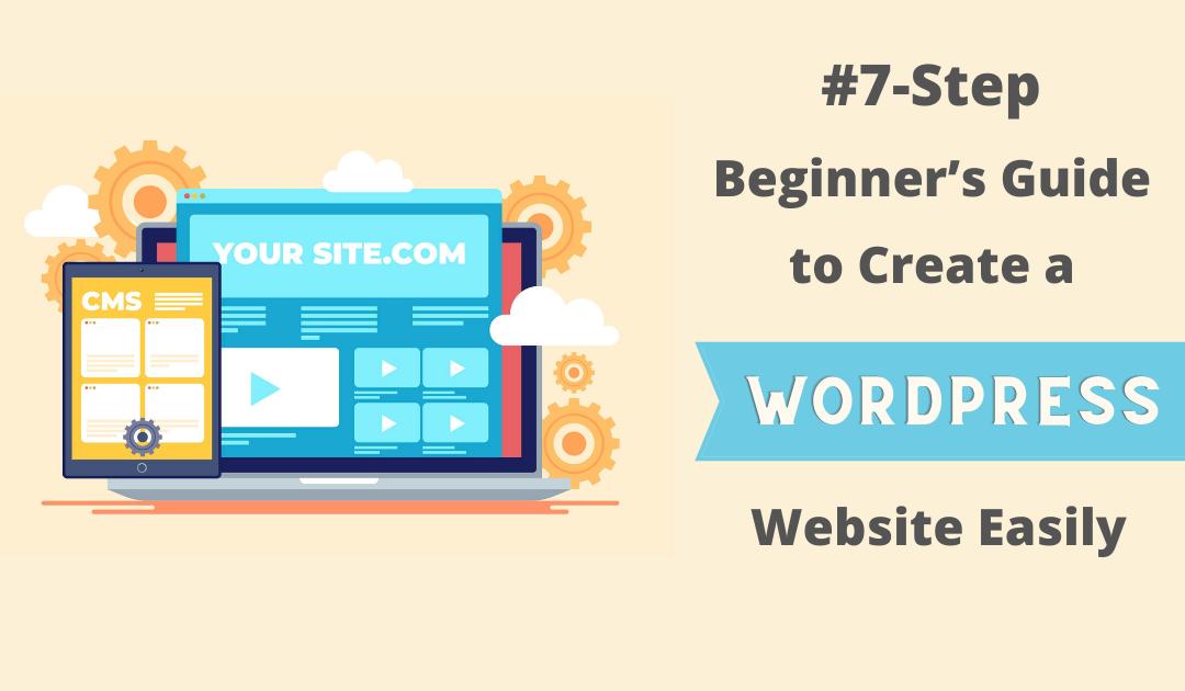 7-Step Beginner's Guide to Creating a WordPress Website