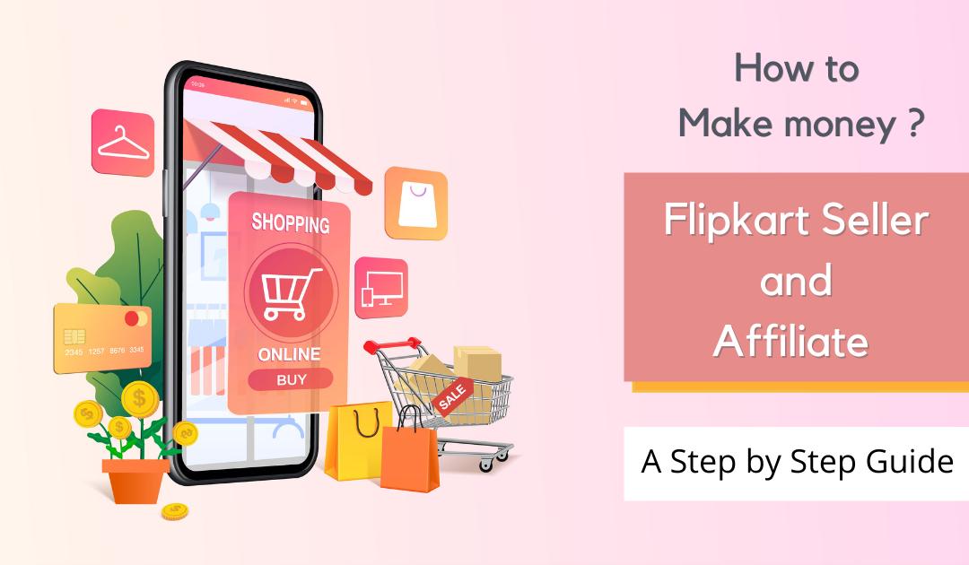 How to Make money as Flipkart Seller and Affiliate ?