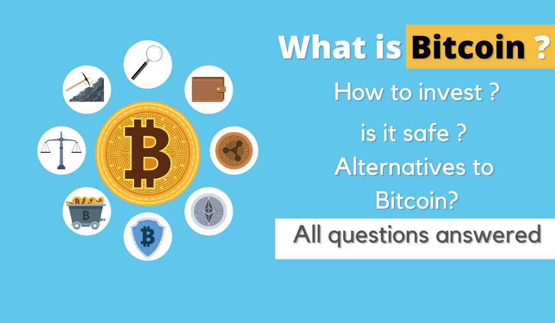What is Bitcoin ? How to invest ? is it safe ? alternatives to Bitcoin? All questions answered